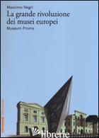 GRANDE RIVOLUZIONE DEI MUSEI EUROPEI. MUSEUM PROMS (LA) - NEGRI MASSIMO