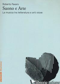 SUONO E ARTE. LA MUSICA TRA LETTERATURA E ARTI VISIVE - FAVARO ROBERTO