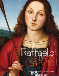 RAFFAELLO E L'ECO DEL MITO. CATALOGO DELLA MOSTRA (BERGAMO, 17 GENNAIO-6 MAGGIO  - RODESCHINI M. C. (CUR.)