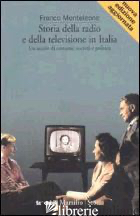 STORIA DELLA RADIO E DELLA TELEVISIONE IN ITALIA. UN SECOLO DI COSTUME, SOCIETA' - MONTELEONE FRANCO