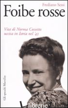 FOIBE ROSSE. VITA DI NORMA COSSETTO UCCISA IN ISTRIA NEL '43 - SESSI FREDIANO