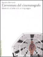AVVENTURA DEL CINEMATOGRAFO. STORIA DI UN'ARTE E DI UN LINGUAGGIO. EDIZ. ILLUSTR - BERNARDI SANDRO