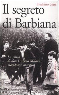 SEGRETO DI BARBIANA. LA STORIA DI DON LORENZO MILANI, SACERDOTE E MAESTRO (IL) - SESSI FREDIANO