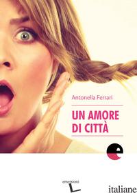 AMORE DI CITTA' (UN) - FERRARI ANTONELLA