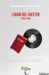 DIARI DEL CHESTER (1960-1980) (I) - SILVESTRI UMBERTO