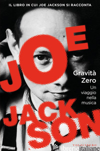 GRAVITA' ZERO. UN VIAGGIO NELLA MUSICA - JACKSON JOE; FUCCI C. (CUR.)