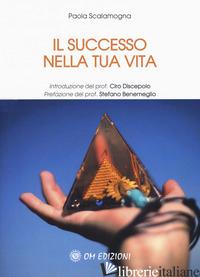 SUCCESSO NELLA TUA VITA (IL) - SCALAMOGNA PAOLA