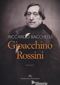 GIOACCHINO ROSSINI - BACCHELLI RICCARDO