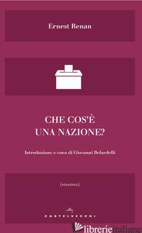 CHE COS'E' UNA NAZIONE? - RENAN ERNEST; BELARDELLI G. (CUR.)