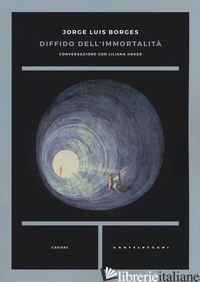 DIFFIDO DELL'IMMORTALITA'. CONVERSAZIONE CON LILIANA HEKER - BORGES JORGE L.