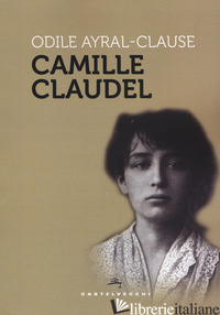 CAMILLE CLAUDEL - AYRAL-CLAUSE ODILE