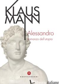 ALESSANDRO. ROMANZO DELL'UTOPIA - MANN KLAUS