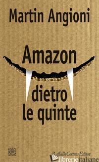 AMAZON DIETRO LE QUINTE - ANGIONI MARTIN
