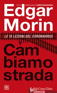 CAMBIAMO STRADA. LE 15 LEZIONI DEL CORONAVIRUS - MORIN EDGAR