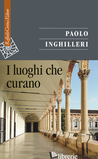 LUOGHI CHE CURANO (I) - INGHILLERI PAOLO