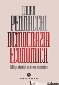 DEMOCRAZIA ECONOMICA. DALLA PANDEMIA A UN NUOVO UMANESIMO - PENNACCHI LAURA