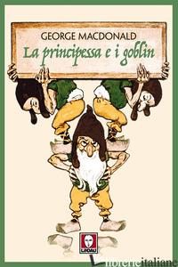 PRINCIPESSA E I GOBLIN (LA) - MACDONALD GEORGE