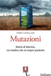 MUTAZIONI. STORIA DI MARICIA, UN MEDICO CHE SI SCOPRE PAZIENTE - CAVALLARI FABIO