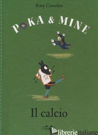 CALCIO. POKA & MINE. EDIZ. A COLORI (IL) - CROWTHER KITTY