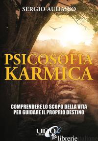 PSICOSOFIA KARMICA. GUIDA ALLA COMPRENSIONE DEL PROPRIO KARMA PER GUIDARE IL DES - AUDASSO SERGIO