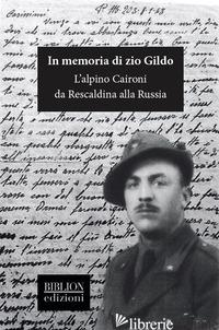 IN MEMORIA DI ZIO GILDO. L'ALPINO CAIRONI DA RESCALDINA ALLA RUSSIA -