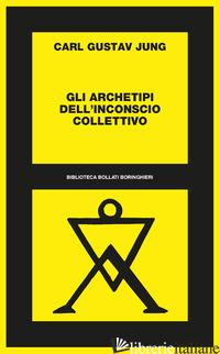 ARCHETIPI DELL'INCONSCIO COLLETTIVO (GLI) - JUNG CARL GUSTAV