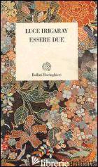 ESSERE DUE - IRIGARAY LUCE