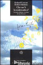 CHE COS'E' LA MATEMATICA? INTRODUZIONE ELEMENTARE AI SUOI CONCETTI E METODI - COURANT RICHARD; ROBBINS HERBERT; STEWART I. N. (CUR.)