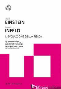 EVOLUZIONE DELLA FISICA (L') - EINSTEIN ALBERT; INFELD LEOPOLD