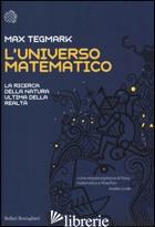 UNIVERSO MATEMATICO. LA RICERCA DELLA NATURA ULTIMA DELLA REALTA' (L') - TEGMARK MAX