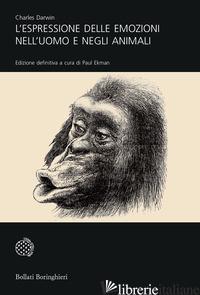 ESPRESSIONE DELLE EMOZIONI NELL'UOMO E NEGLI ANIMALI (L') - DARWIN CHARLES; EKMAN P. (CUR.)