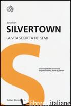 VITA SEGRETA DEI SEMI (LA) - SILVERTOWN JONATHAN
