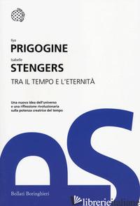 TRA IL TEMPO E L'ETERNITA' - PRIGOGINE ILYA; STENGERS ISABELLE