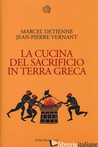 CUCINA DEL SACRIFICIO IN TERRA GRECA (LA) - DETIENNE MARCEL; VERNANT JEAN-PIERRE
