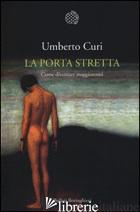 PORTA STRETTA. COME DIVENTARE MAGGIORENNI (LA) - CURI UMBERTO