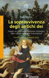 SOPRAVVIVENZA DEGLI ANTICHI DEI. SAGGIO SUL RUOLO DELLA TRADIZIONE MITOLOGICA NE - SEZNEC JEAN; NICCOLI G. (CUR.)