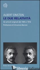 DUE RELATIVITA'. GLI ARTICOLI ORIGINALI DEL 1905 E 1916 (LE) - EINSTEIN ALBERT