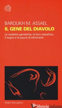 GENE DEL DIAVOLO. LE MALATTIE GENETICHE, LE LORO METAFORE, IL SOGNO E LA PAURA D - ASSAEL BAROUK M.