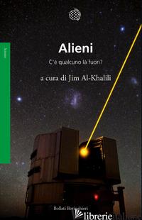 ALIENI. C'E' QUALCUNO LA' FUORI? - AL-KHALILI J. (CUR.)