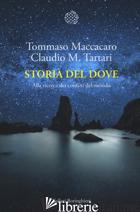 STORIA DEL DOVE. ALLA RICERCA DEI CONFINI DEL MONDO - MACCACARO TOMMASO; TARTARI CLAUDIO M.