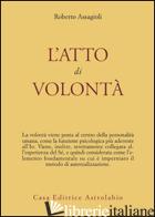 ATTO DI VOLONTA' (L') - ASSAGIOLI ROBERTO