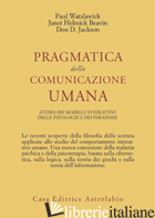PRAGMATICA DELLA COMUNICAZIONE UMANA. STUDIO DEI MODELLI INTERATTIVI, DELLE PATO - WATZLAWICK PAUL; BEAVIN J. H.; JACKSON D. D.