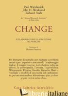 CHANGE: LA FORMAZIONE E LA SOLUZIONE DEI PROBLEMI - WATZLAWICK PAUL; WEAKLAND JOHN H.; FISCH RICHARD