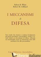 MECCANISMI DI DIFESA (I) - WHITE ROBERT B.; GILLILAND ROBERT M.