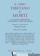 LIBRO TIBETANO DEI MORTI. LA GRANDE LIBERAZIONE ATTRAVERSO L'UDIRE NEL BARDO (IL - TRUNGPA C. (CUR.); FREMANTLE F. (CUR.)