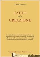 ATTO DELLA CREAZIONE (L') - KOESTLER ARTHUR