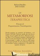 METAMORFOSI TERAPEUTICA. PRINCIPI DI PROGRAMMAZIONE NEUROLINGUISTICA (LA) - BANDLER RICHARD; GRINDER JOHN