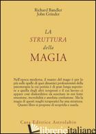 STRUTTURA DELLA MAGIA (LA) - BANDLER RICHARD; GRINDER JOHN