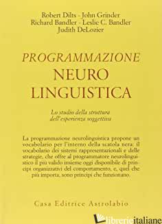 PROGRAMMAZIONE NEUROLINGUISTICA. LO STUDIO DELLA STRUTTURA DELL'ESPERIENZA SOGGE - DILTS ROBERT B.; GRINDER JOHN; BANDLER RICHARD