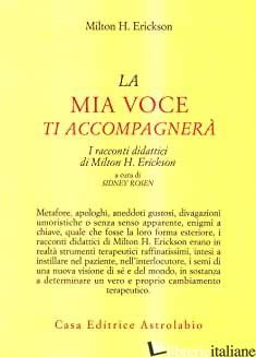 MIA VOCE TI ACCOMPAGNERA'. I RACCONTI DIDATTICI (LA) - ERICKSON MILTON H.; ROSEN S. (CUR.)